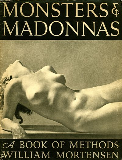 Monsters and Madonnas - A Book of Methods by William Mortensen
